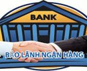 Quy định về bảo lãnh ngân hàng theo pháp luật hiện hành